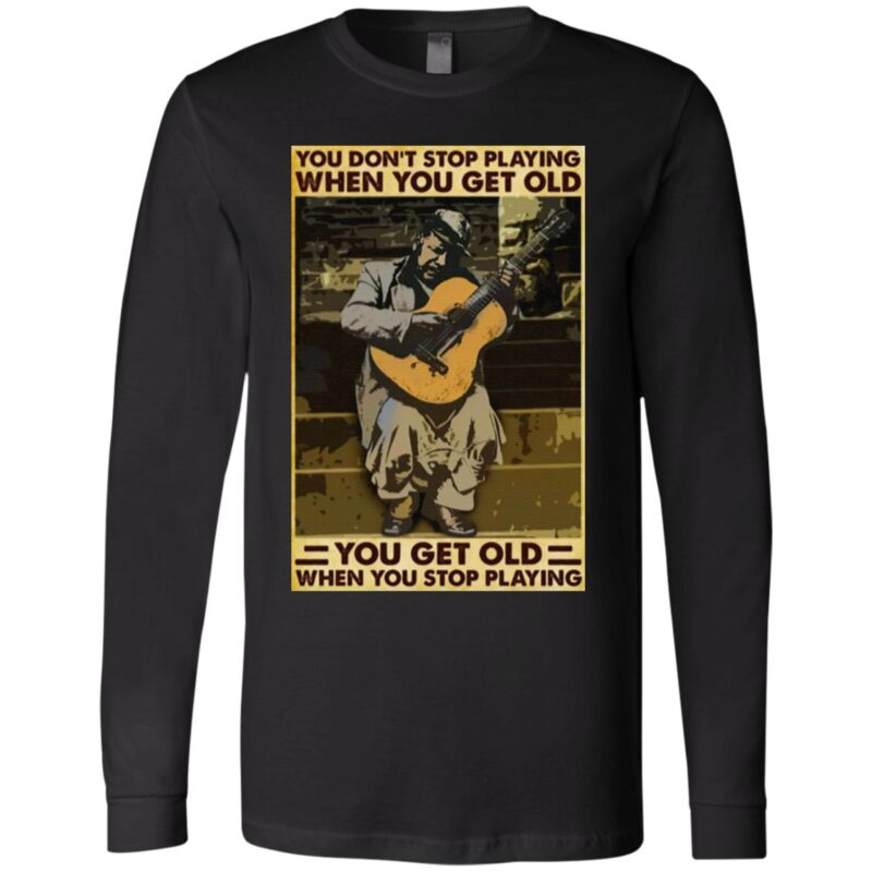 Guitar You Don't Stop Playing When You Get Old T Shirt