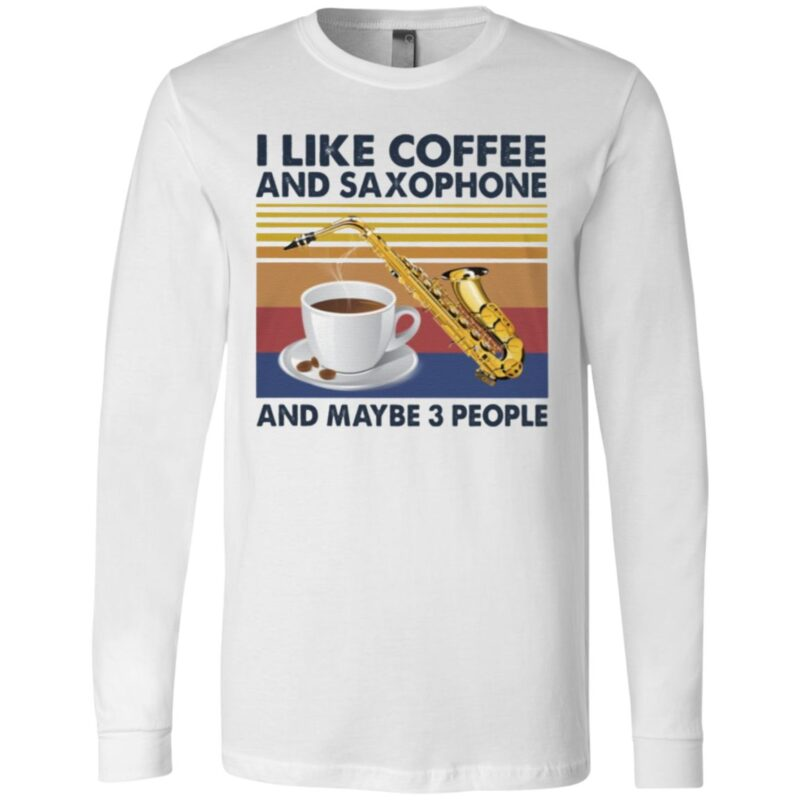 I Like Coffee And Saxophone And Maybe 3 People T Shirt