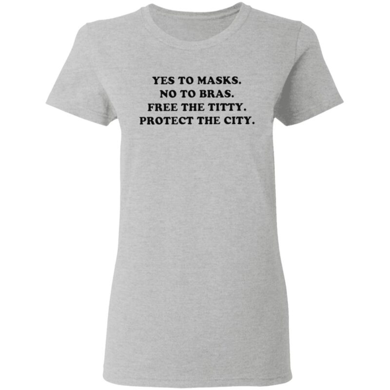 Yes To Masks No To Bras Free The Titty Protect The City T Shirt