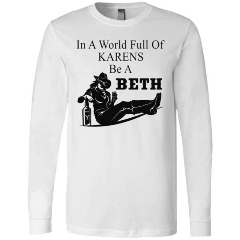 In A World Full Of Karens Be A Beth T Shirt