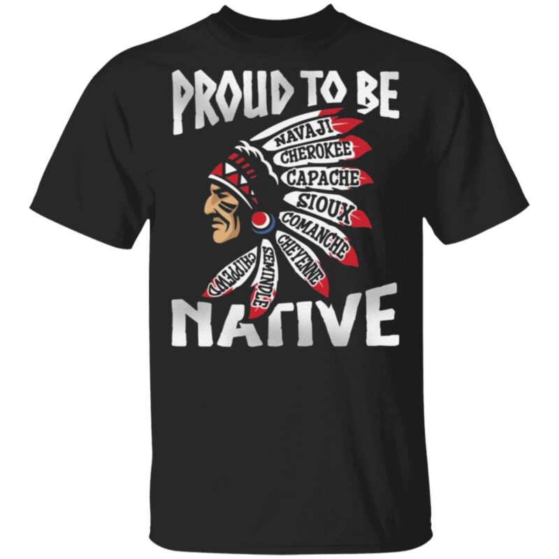 Proud To Be Navaji Capache Comanche Cheyenne Semindle Chippewd Native T-Shirt
