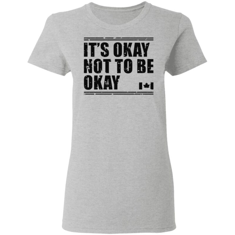 Canada Flag It's Okay Not To Be Okay T Shirt