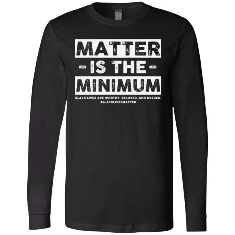 Matter Is The Minimum Black Lives Matter T Shirt