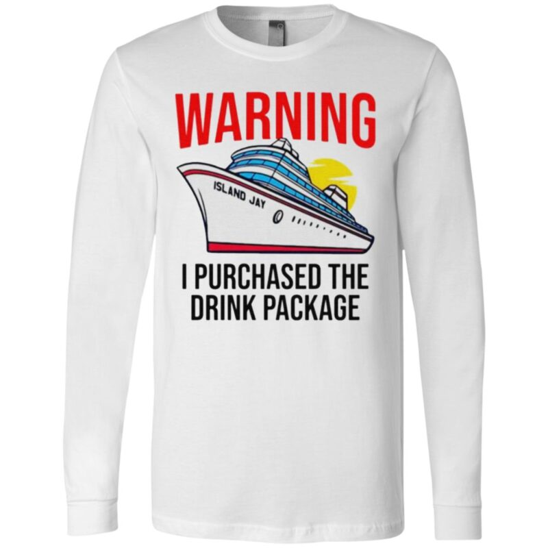 Warning I purchased the drink package ship t shirt