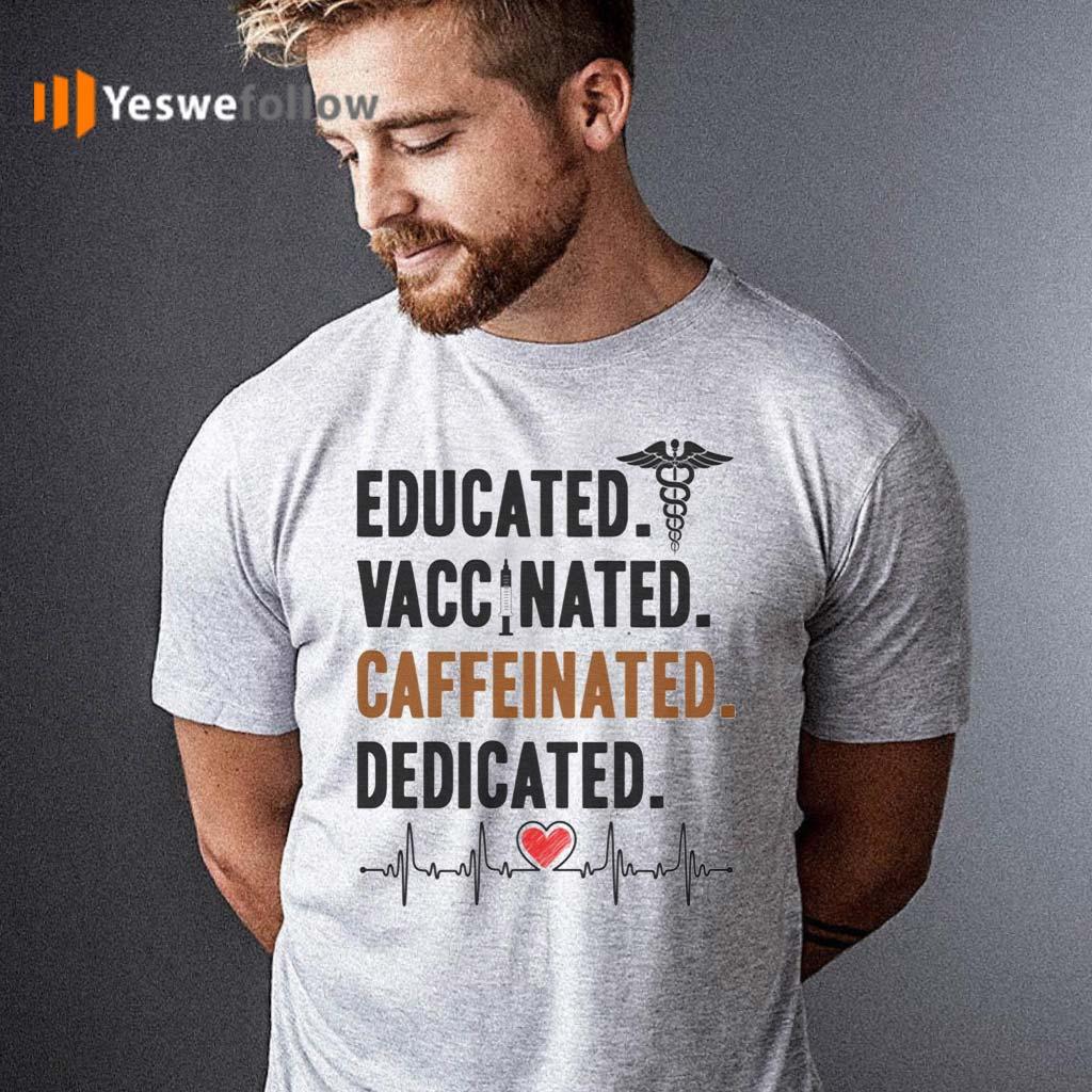 Educated-Vaccinated-Caffeinated-Dedicated-Nurse-T-Shirt