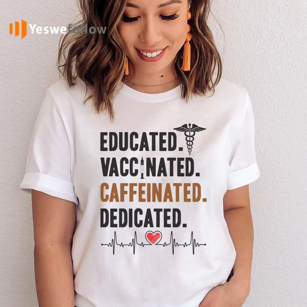 Educated-Vaccinated-Caffeinated-Dedicated-Nurse-T-Shirts