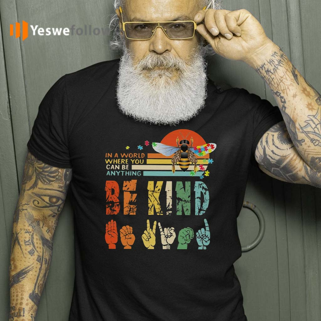 In-A-World-Where-You-Can-Be-Anything-Be-Kind-T-Shirts