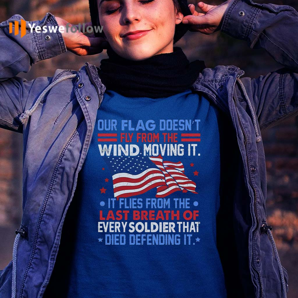 Our-Flag-Doesn't-Fly-From-The-Wind-Moving-It-T-Shirts