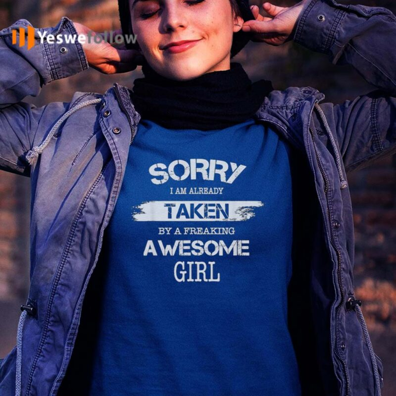 Sorry-I-Am-Already-Taken-By-A-Freaking-Awesome-Girl-T-Shirts