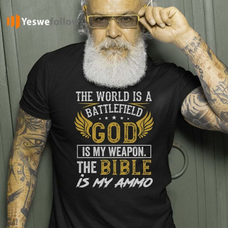 The-World-Is-a-Battlefield-God-Is-My-Weapon-the-Bible-Is-My-Ammo-T-Shirt