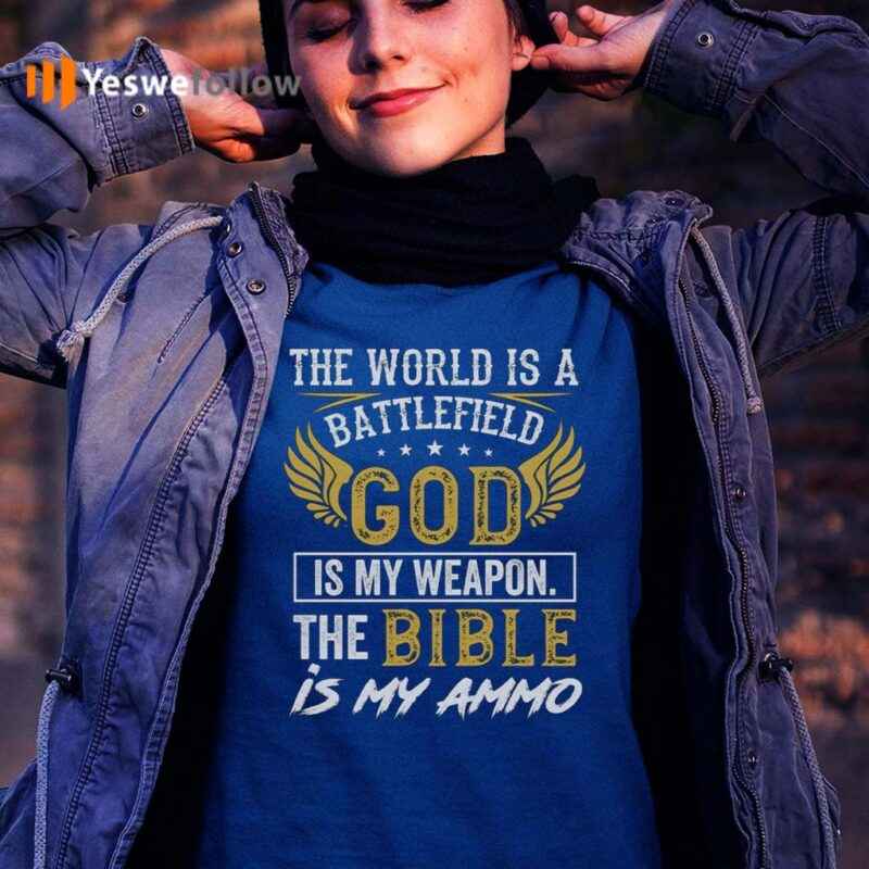 The-World-Is-a-Battlefield-God-Is-My-Weapon-the-Bible-Is-My-Ammo-T-Shirts