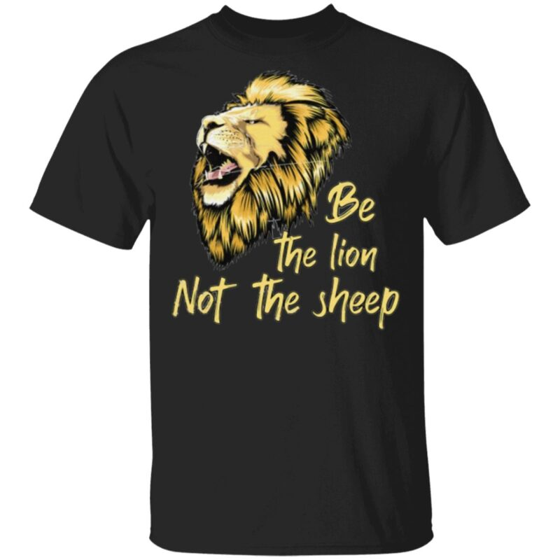 Be The Lion Not The Sheep TShirt