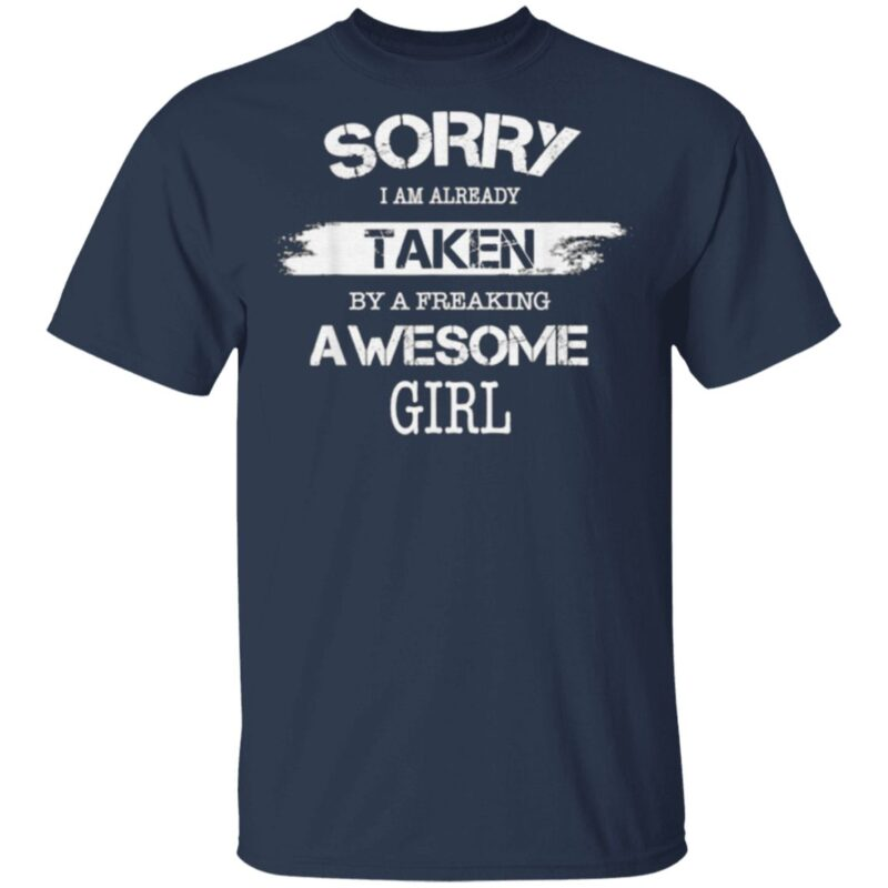 Sorry I Am Already Taken By A Freaking Awesome Girl T Shirt