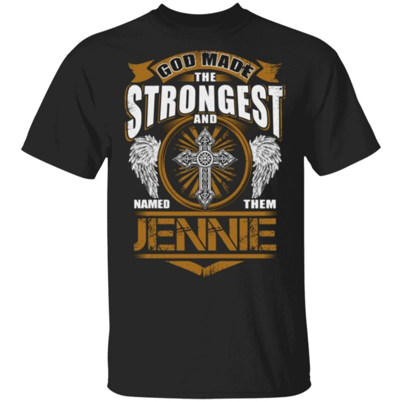 God Found Strongest And Named Them Jennie T Shirt