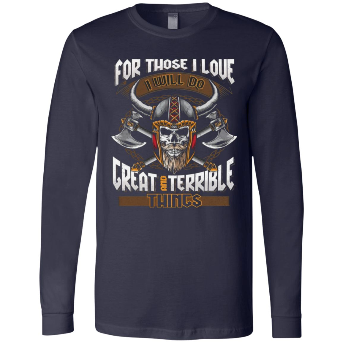 For Those I Love I Will Do Great And Terrible Things TShirt