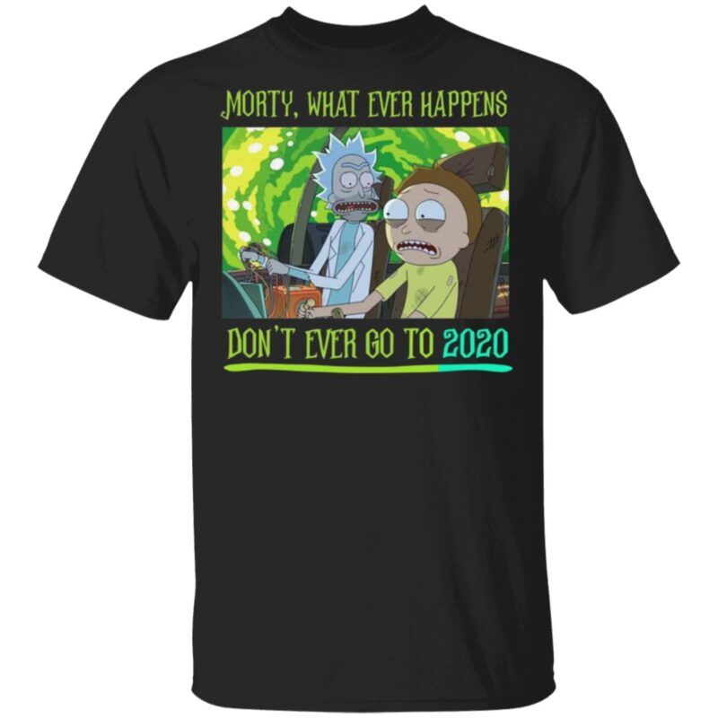 Morty What Ever Happens Don't Ever Go Back to 2020 T Shirt
