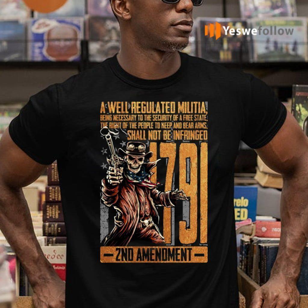 1791 2nd Amendment A Well Regulated Militia TeeShirt