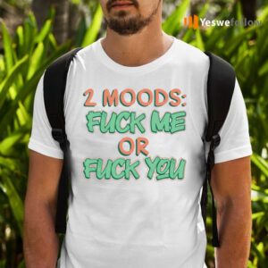 2 Moods Fuck Me Or Fuck You T-Shirts