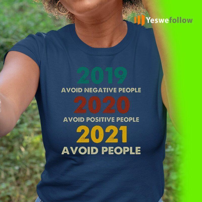 2019 Avoid Negative People 2020 Avoid Positive People 2021 Avoid People Retro Style T-Shirt