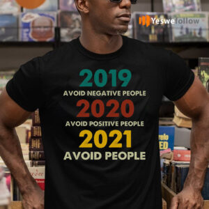 2019 Avoid Negative People 2020 Avoid Positive People 2021 Avoid People Retro Style T-Shirts