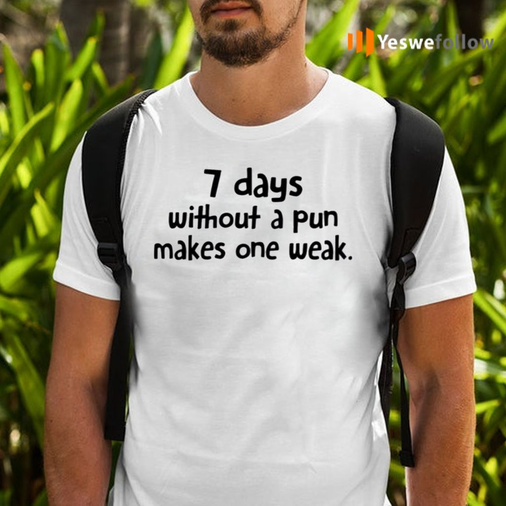 7 Days Without A Pun Makes One Week Shirts