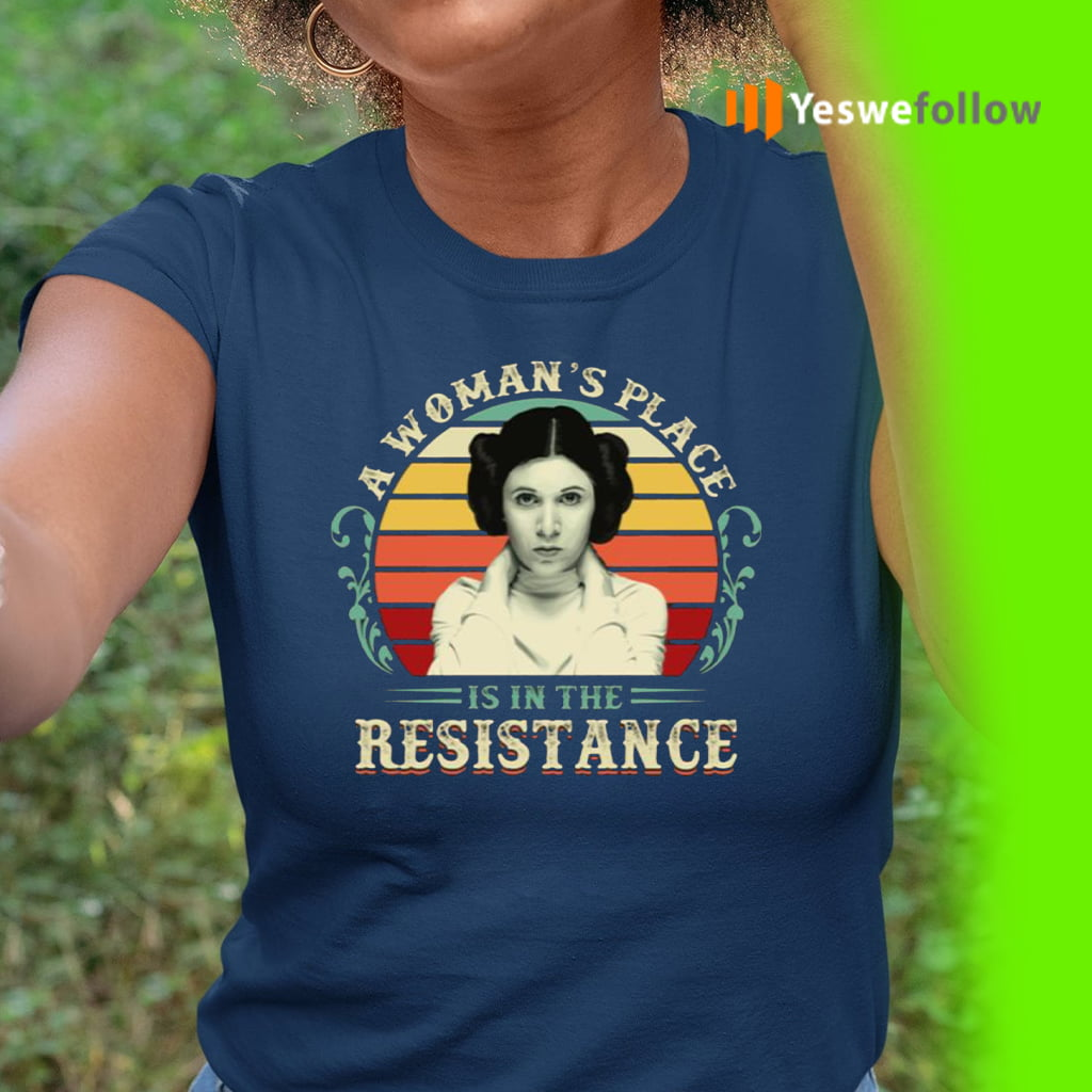 A Woman's Place Is In The Resistance Ladies T-Shirt