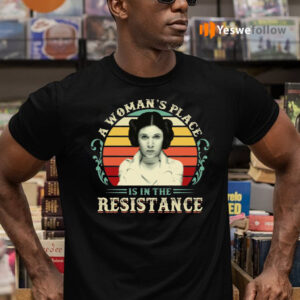 A Woman's Place Is In The Resistance Ladies T-Shirts