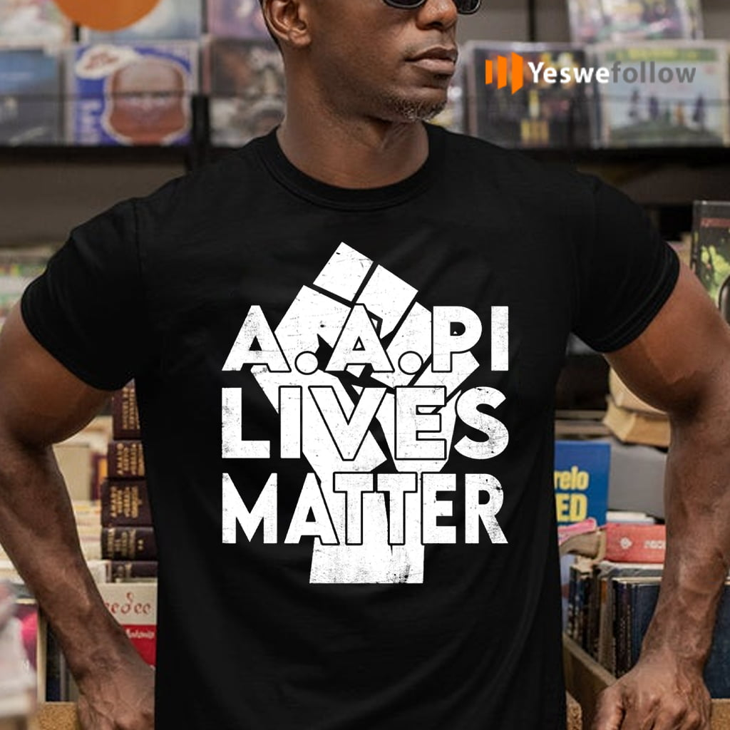 AAPI Lives Matter Stop Hate Crimes Support Anti Asian Racism 2021 T-Shirts