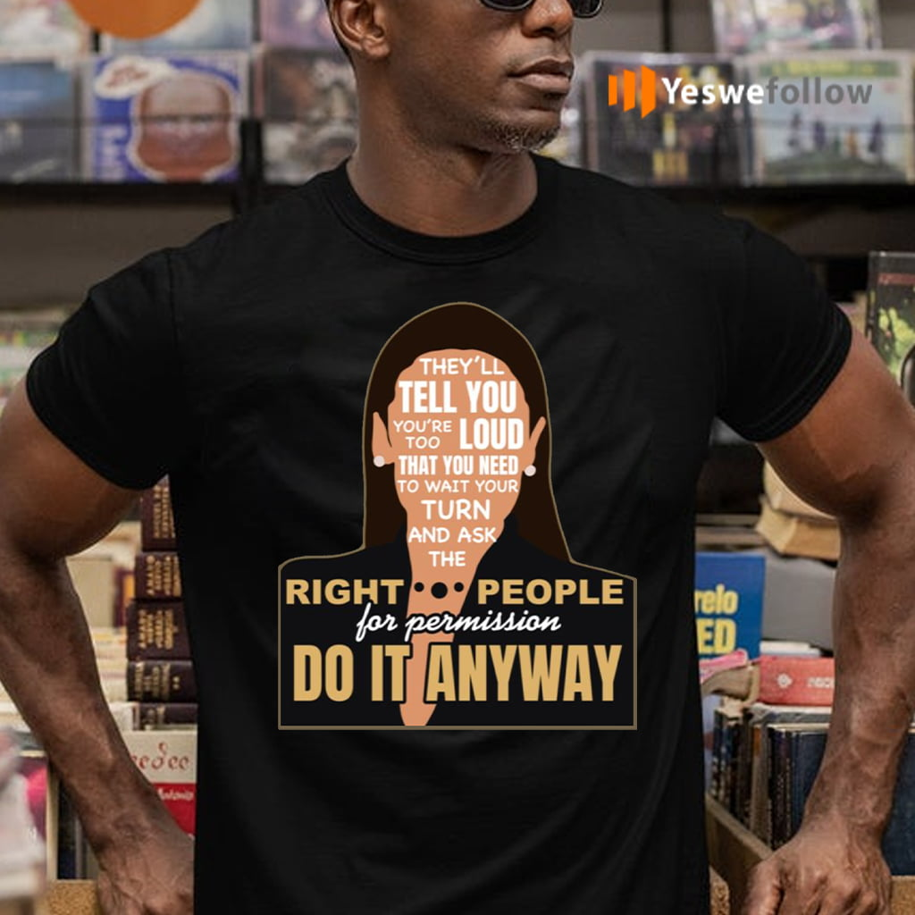AOC Alexandria Ocasio Cortez Do It Anyway Influential Women T-shirts