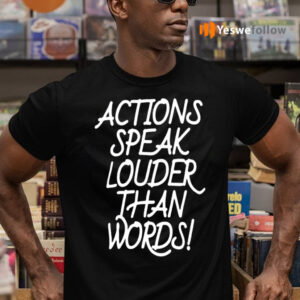Action Speak Louder Than Words Shirts