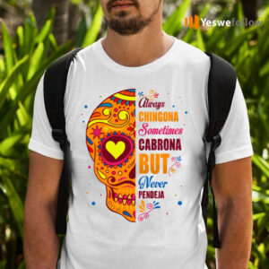 Always Chingona Sometimes Cabrona But Never Pendeja T-Shirts
