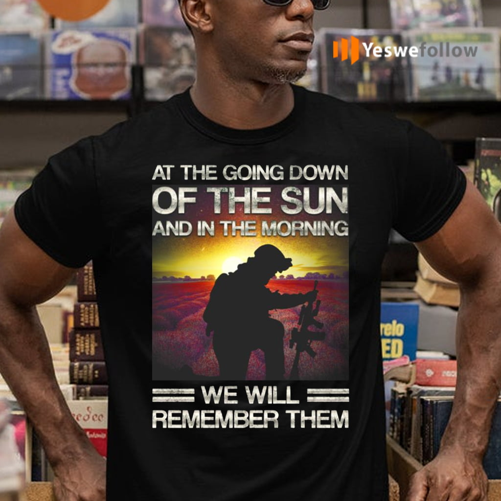 At The Going Down Of The Sun And In The Morning We Will Remember Them Shirt