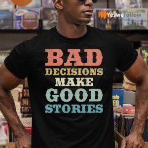 Bad Decisions Make Good Stories Shirts