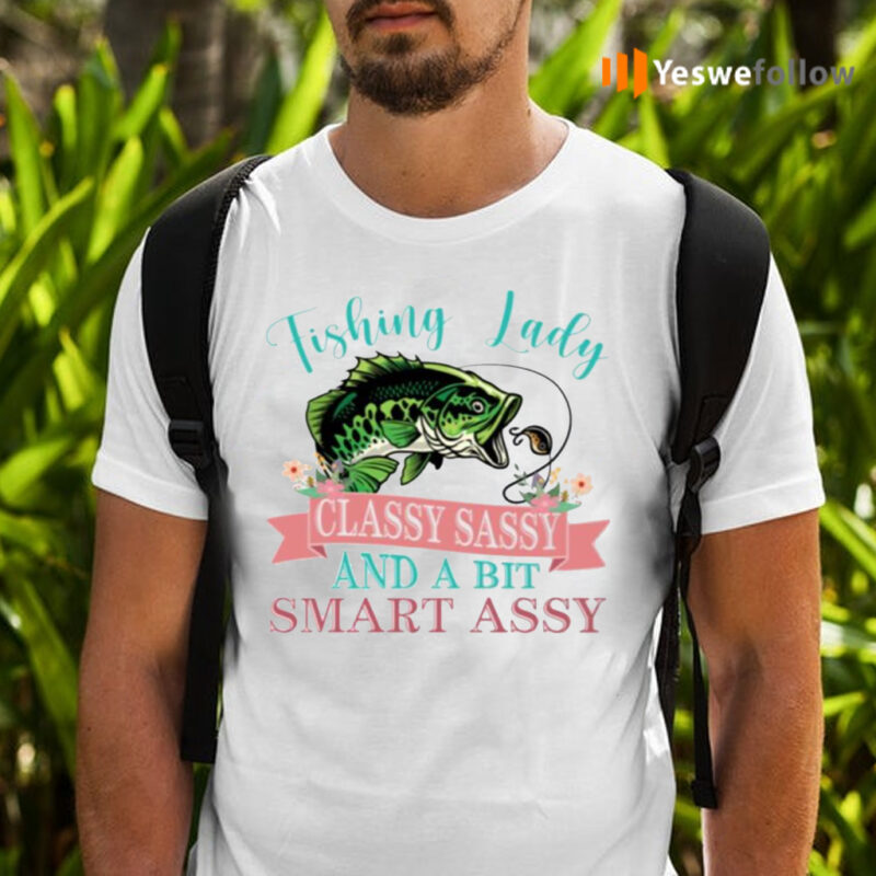 Bass Fishing Lady Classy Sassy And Bit Smart Assy Shirts