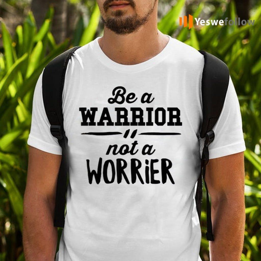 Be a warrior not a worrier motivational saying teeshirt