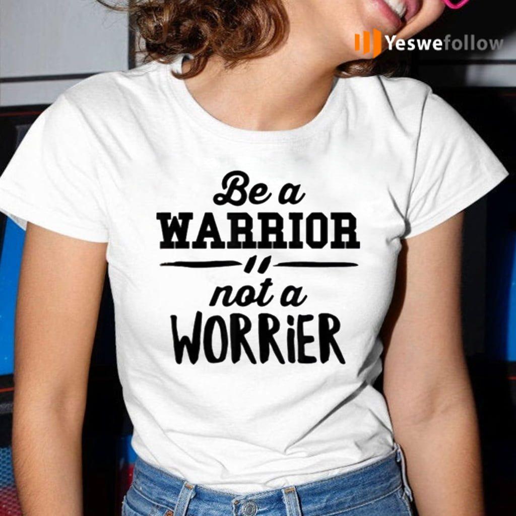 Be a warrior not a worrier motivational saying teeshirts