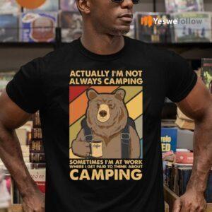 Bear Actually I'm Not Always Camping Sometimes I'm At Work TeeShirt