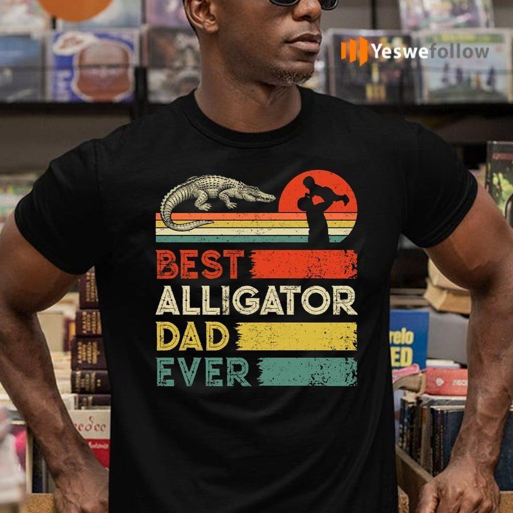 Best Alligator Dad Ever Animals Lover T-Shirts