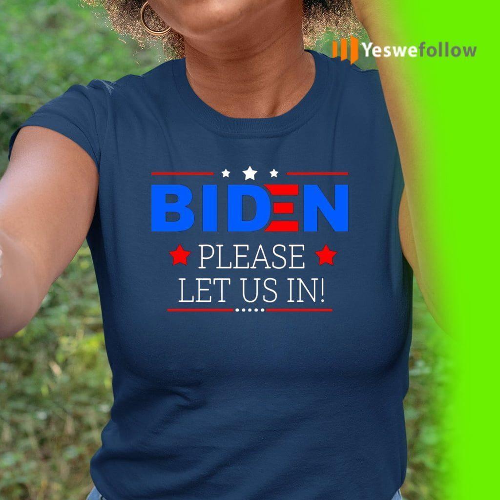 Biden Please Let Us in Shirts