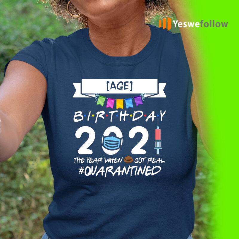 Birthday 2021 The Year When Shit Got Real Quarantined T-Shirt
