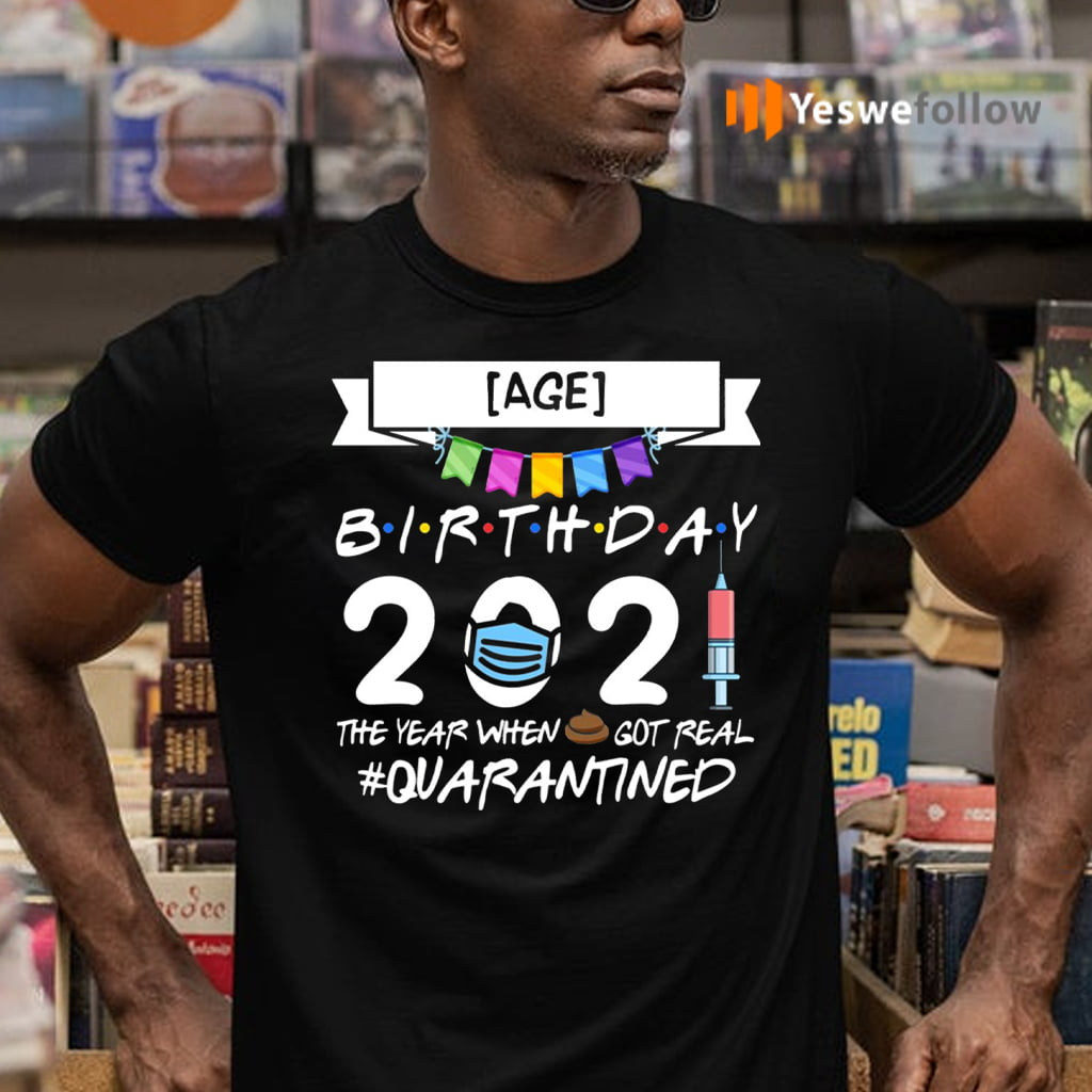 Birthday 2021 The Year When Shit Got Real Quarantined T-Shirts