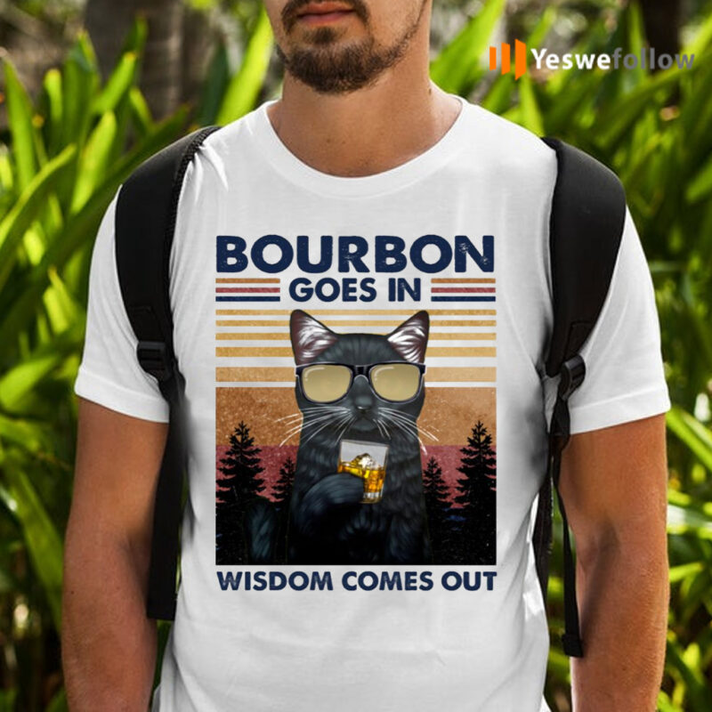 Black Cat Bourbon Goes In Wisdom Comes Out Vintage Shirt