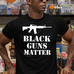 Black Guns Matter TeeShirt