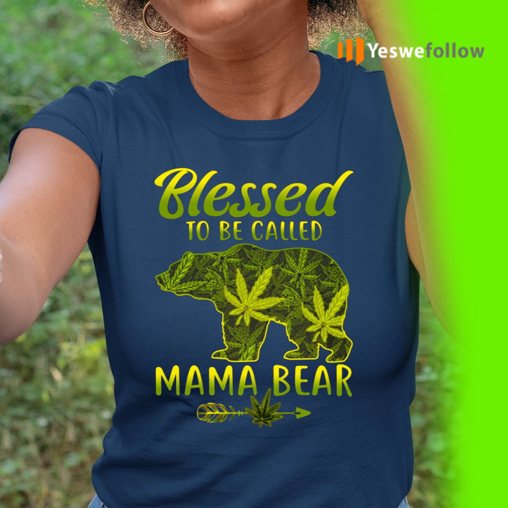 Blessed To Be Called Mama Bear Funny Weed T-Shirt