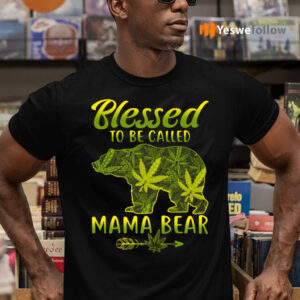 Blessed To Be Called Mama Bear Funny Weed T-Shirts
