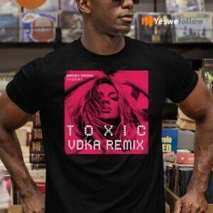 Britney Toxic Vodka Shirt