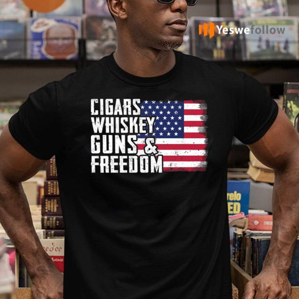 Cigars Whiskey Guns And Freedom Shirts