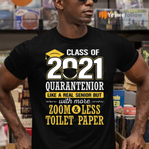 Class Of 2021 Quarantenior Like A Real Senior But With More Zoom Less Toilet Paper T-shirts