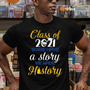 Class Of 2021 Some Have A Story We Made History Shirts
