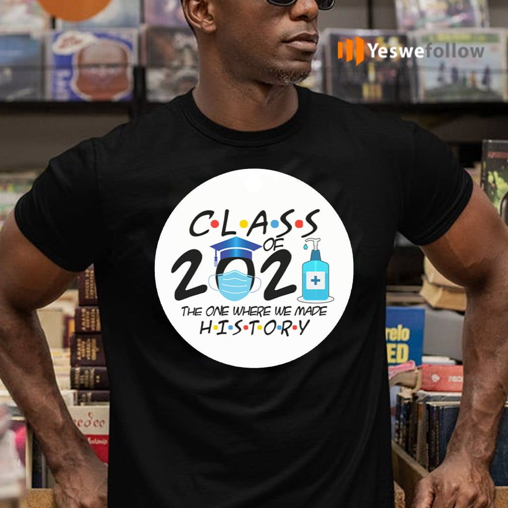Class Of 2021 The One Where We Made History TeeShirt